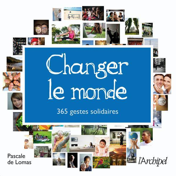 livre changer le monde 365 gestes solidaires 365 gestes solidaires pascale de lomas. Black Bedroom Furniture Sets. Home Design Ideas