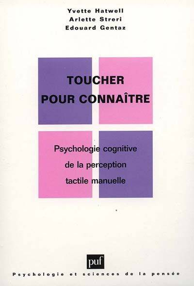 TOUCHER POUR CONNAITRE - PSYCHOLOGIE COGNITIVE DE LA PERCEPTION TACTILE MANUELLE, psychologie cognitive de la perception tactile manuelle