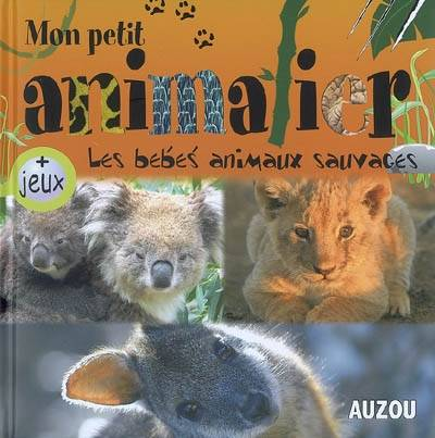 Livre animalier les bebes animaux sauvages patrick david - Bebe animaux sauvage ...