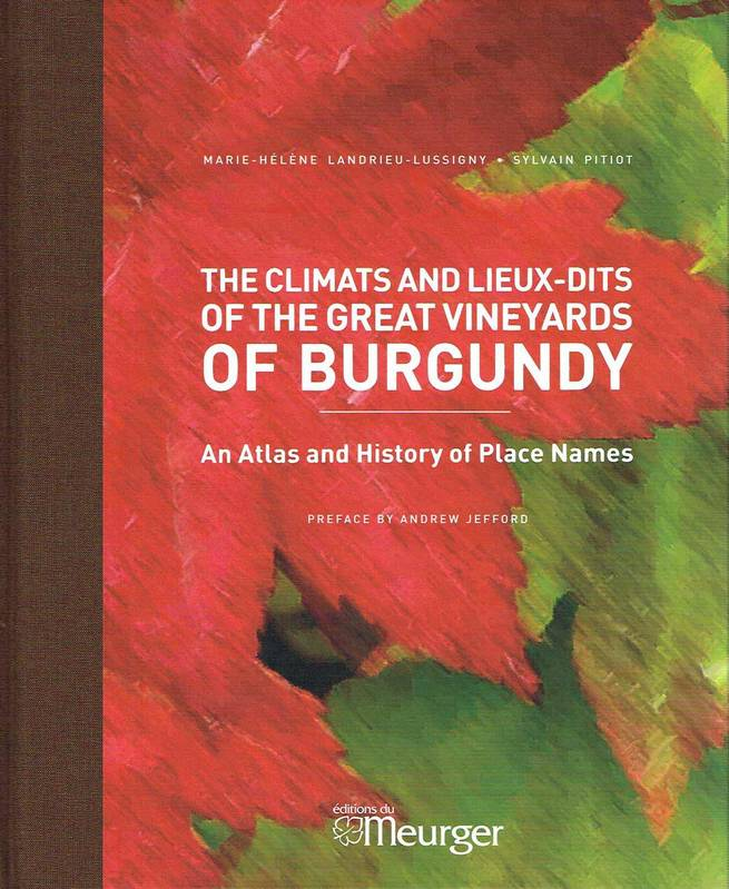 The Climats and Lieux-dits of the Great Vineyards of Burgundy, An atlas and history of place names (english version / version anglaise)