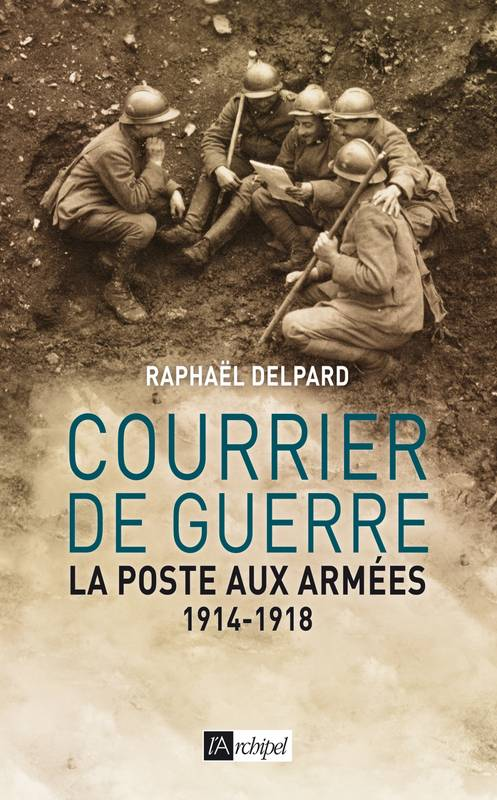 livre courrier de guerre la poste aux arm es 1914 1918 rapha l delpard archipel histoire. Black Bedroom Furniture Sets. Home Design Ideas