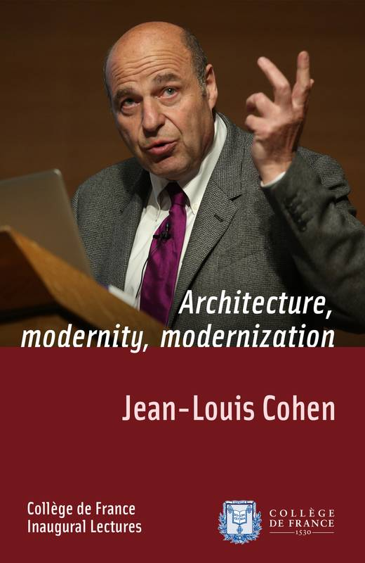 Architecture, Modernity, Modernization, Inaugural Lecture delivered on Thursday 21 May 2014