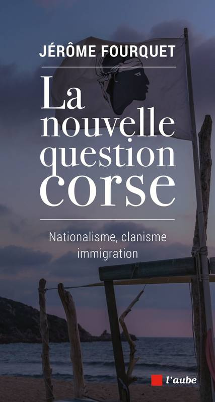 La nouvelle question corse / nationalisme, clanisme, immigration