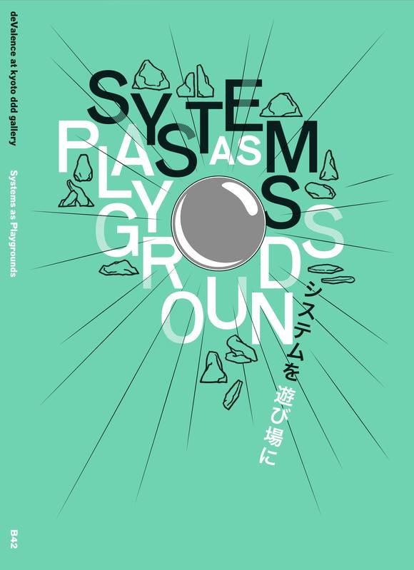 Systems as Playgrounds, deValence at Kyoto ddd galley