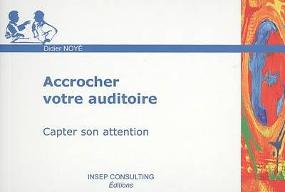 Accrocher votre auditoire / capter son attention, capter son attention