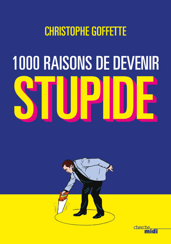1 000 raisons de devenir stupide