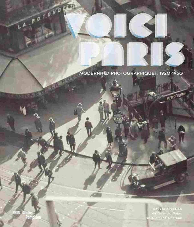 Voici Paris / exposition, Paris, Centre national d'art et de culture Georges Pompidou, du 17 octobre, modernités photographiques, 1920-1950