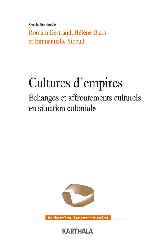 Cultures d'empires - échanges et affrontements culturels en situation coloniale