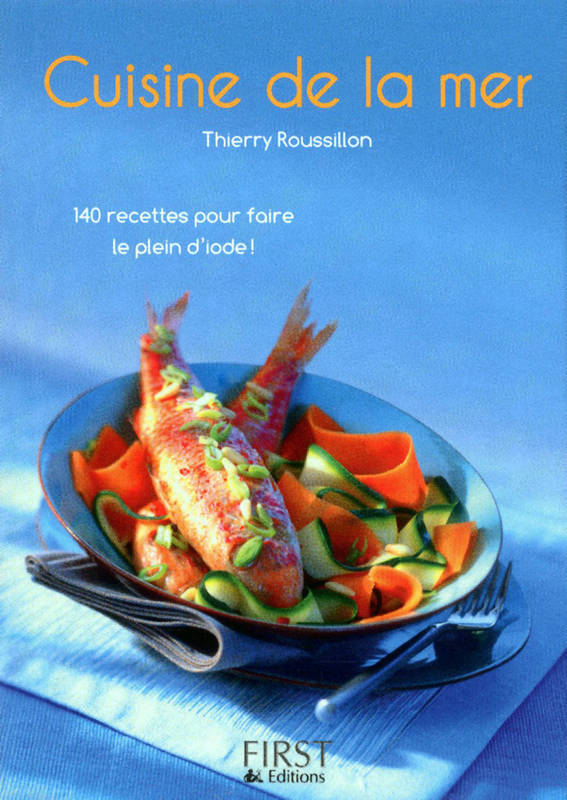 ebook le petit livre de cuisine de la mer thierry roussillon first petit livre de cuisine. Black Bedroom Furniture Sets. Home Design Ideas