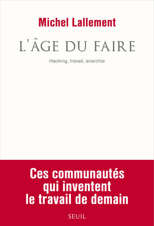 L'âge du faire / hacking, travail, anarchie, Hacking, travail, anarchie