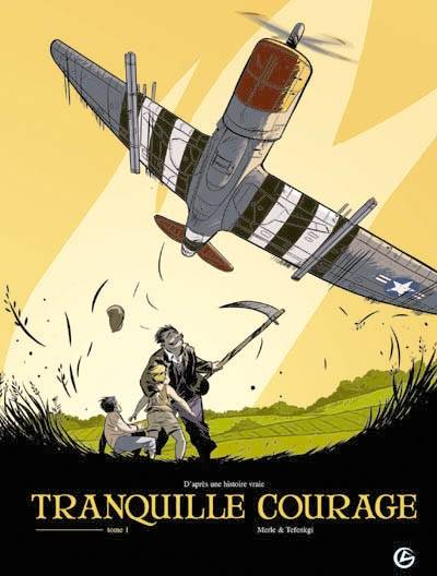 Tome 1, Tranquille courage - Tome 1 - tome 1