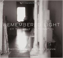 REMEMBERED LIGHT-CY TWOMBLY AND SALLY MANN IN LEXINGTON