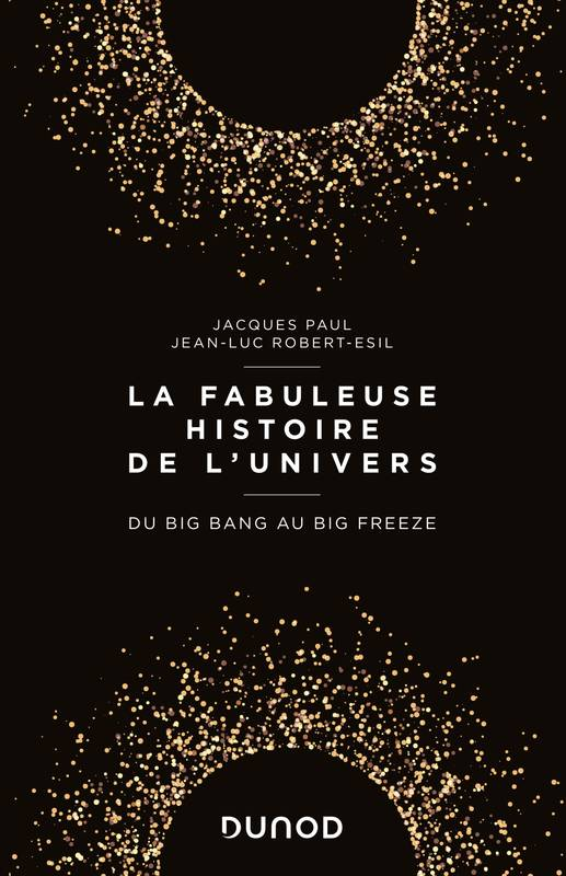 La fabuleuse histoire de l'Univers - Du Big Bang au Big Freeze, Du Big Bang au Big Freeze