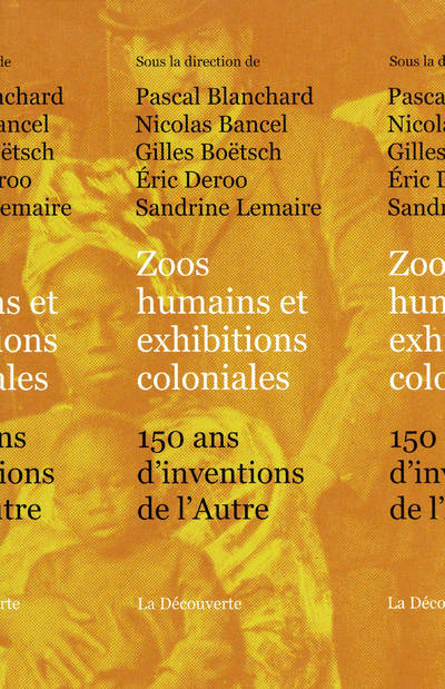 Zoos humains et exhibitions coloniales / 150 ans d'inventions de l'autre, 150 ans d'inventions de l'autre