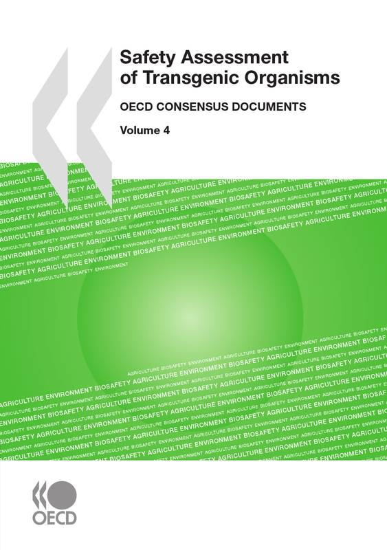 Safety Assessment of Transgenic Organisms, Volume 4, OECD Consensus Documents
