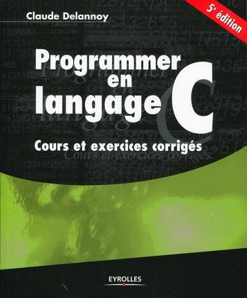 PROGRAMMER EN LANGAGE C. COURS ET EXERCICES CORRIGES, cours et exercices corrigés