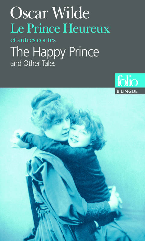 Le Prince Heureux et autres contes/The Happy Prince and Other Tales, and other tales