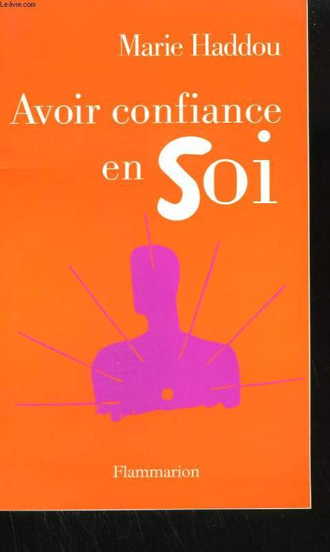livre avoir confiance en soi marie haddou flammarion 9782082014762 librairie le forum du livre. Black Bedroom Furniture Sets. Home Design Ideas