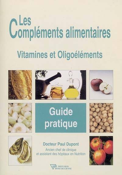 livre complements alimentaires guide pratique les vitamines et oligo l ments paul dupont. Black Bedroom Furniture Sets. Home Design Ideas
