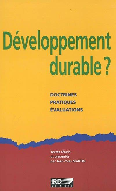 DEVELOPPEMENT DURABLE ? - DOCTRINES, PRATIQUES, EVALUATIONS., Doctrines, pratiques, évaluations.