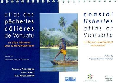 Atlas des pêcheries côtières de Vanuatu, Un bilan décennal pour le développement. Avec cd-rom. Coastal fisheries atlas of Vanuatu. A 10-year development assessment.