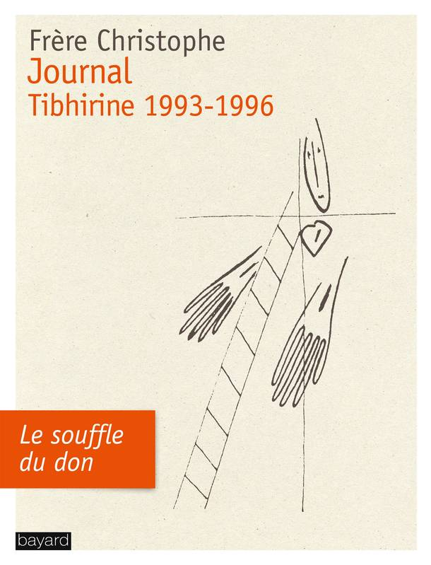 Journal : Tibhirine 1993-1996, Le souffle du don