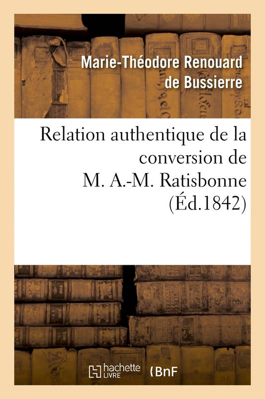 livre relation authentique de la conversion de m a m ratisbonne suivie de deux lettres sur. Black Bedroom Furniture Sets. Home Design Ideas