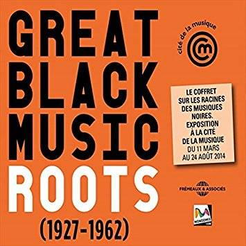Roots 1927-1962 (cite de la musique) great black music