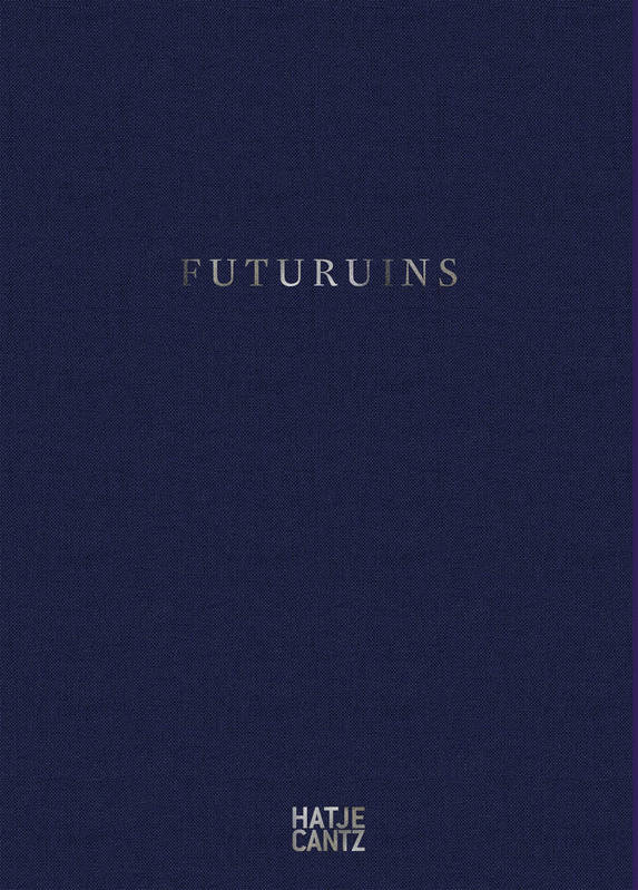 FUTURUINS: THE FUTURE OF RUINS AND RUINS OF THE FUTURE /ANGLAIS