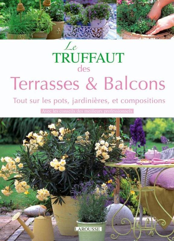 livre terrasses et balcons patrick mioulane larousse le truffaut 9782035840578 librairie. Black Bedroom Furniture Sets. Home Design Ideas
