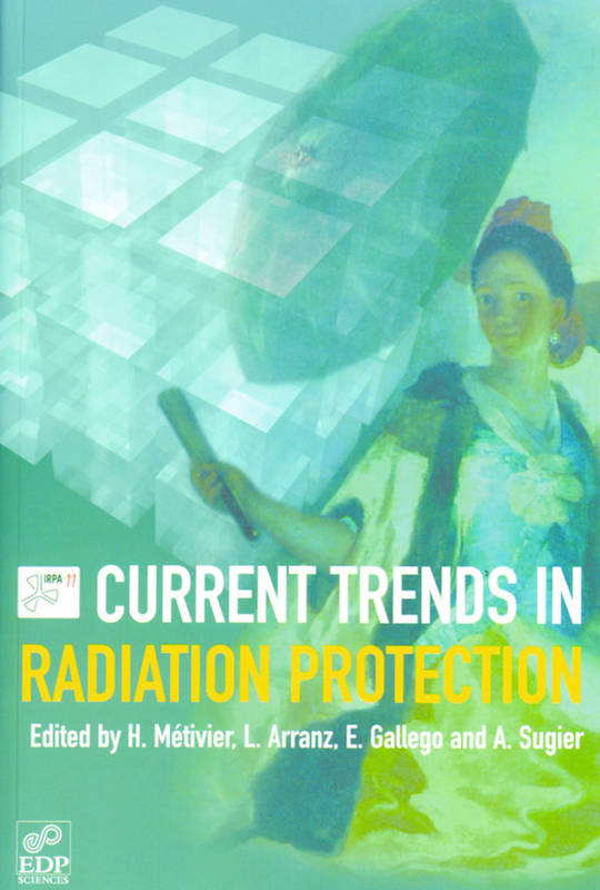 Current Trends in Radiation Protection, on the occasion of the 11th International congress of the International radiation protection association, 23-28 May 2004, Madrid...