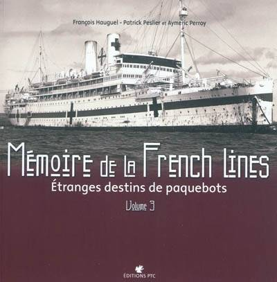 Mémoire de la French lines, MEMOIRE DE LA FRENCH LINES T 3, Volume 3, Étranges destins de paquebots