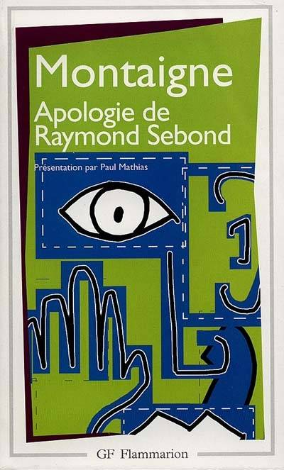 montaigne essay in defense of raymond sebond Synopsis: an apology for raymond sebond is widely regarded as the greatest of montaigne's essays: a supremely eloquent expression of christian scepticism an.