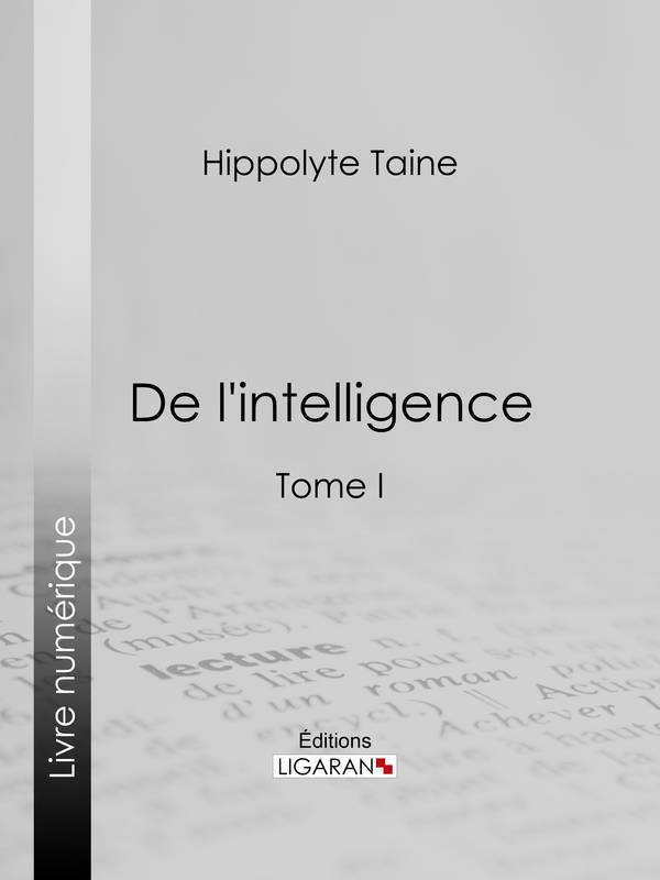 De l'intelligence, Tome I