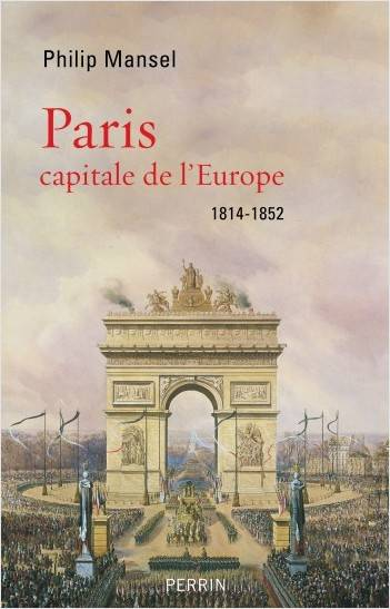 Paris / capitale de l'Europe : 1814-1852