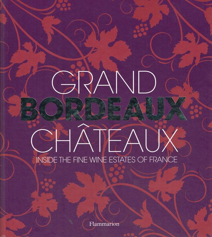 Grand Bordeaux Châteaux (Anglais), Inside the Fine Wine Estates of France