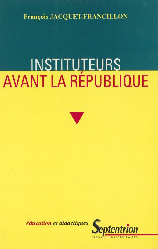 Instituteurs avant la République, La profession d'instituteur et ses représentations de la monarchie de Juillet au second Empire