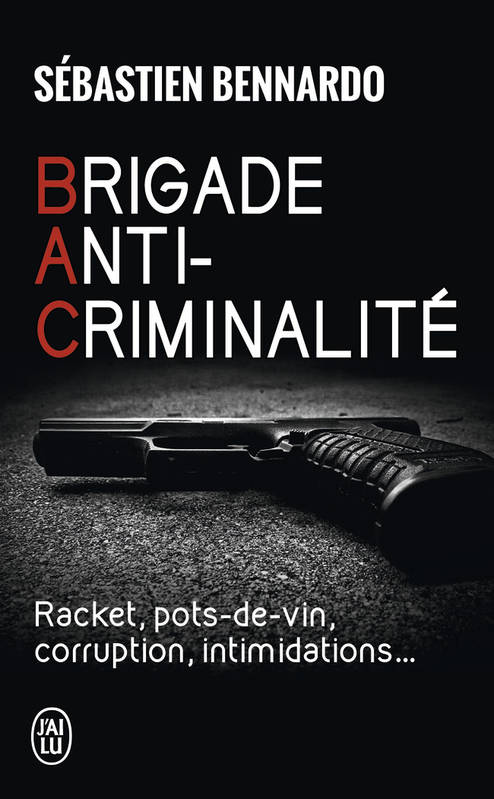 Brigade anti-criminalité / racket, pots-de-vin, corruption, intimidations...