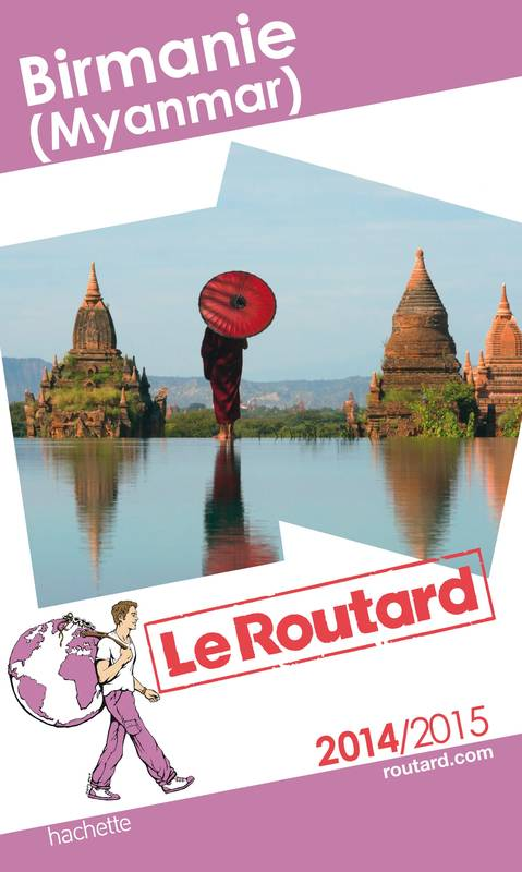 Guide du Routard Birmanie (Myanmar) 2014/2015