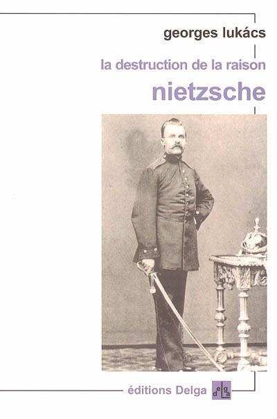 La destruction de la raison : Nietzsche, Nietzsche