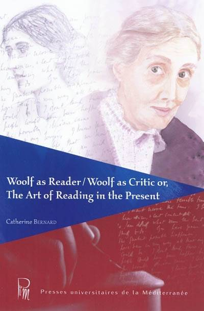 Woolf as Reader / Woolf as Critic or, The Art of Reading in the Present