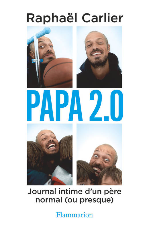 PAPA 2.0 - JOURNAL INTIME D'UN PERE NORMAL (OU PRESQUE)