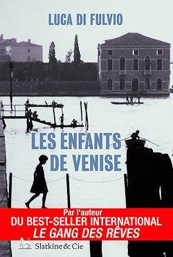 Les enfants de Venise, Par l'auteur du best-seller international Le Gang des rêves !