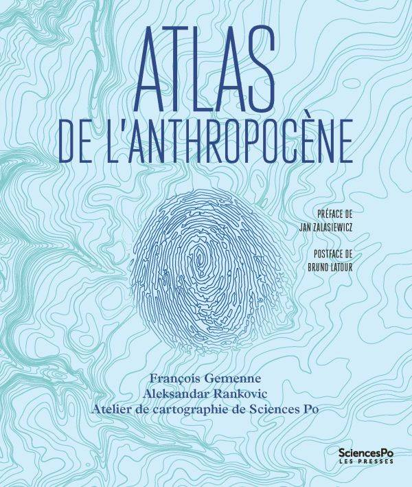 Atlas de l'Anthropocène, Préface de Jan Zalasiewicz, postface de Bruno Latour