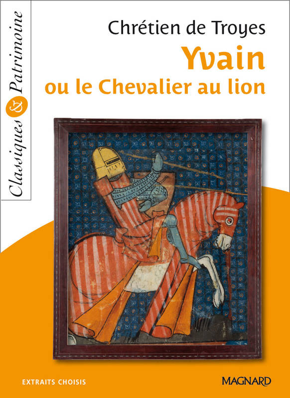 Yvain ou Le chevalier au lion / extraits choisis, extraits choisis