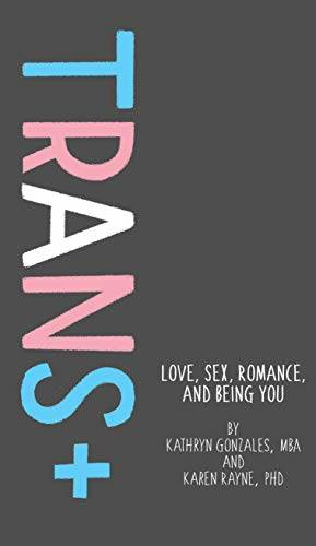 TRANS+. LOVE, SEX, ROMANCE AND BEING YOU