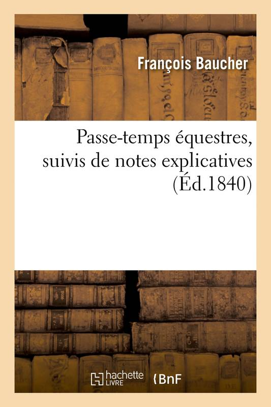 Passe-temps équestres, suivis de notes explicatives
