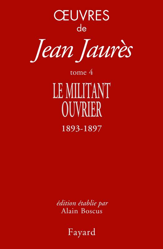 Oeuvres tome 4, Le militant ouvrier 1893-1897