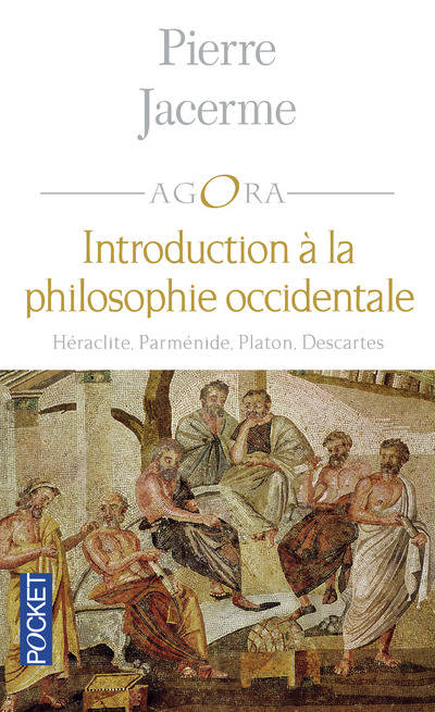 Introduction à la philosophie occidentale, Héraclite, Parménide, Platon, Descartes
