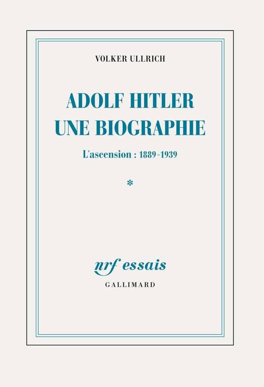 Adolf Hitler, une biographie (Tome 1). L'ascension, 1889-1939